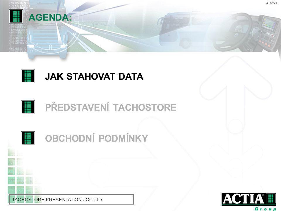 AT122-D TACHOSTORE PRESENTATION - OCT 05 JAK STAHOVAT DATA AGENDA: PŘEDSTAVENÍ TACHOSTORE OBCHODNÍ PODMÍNKY