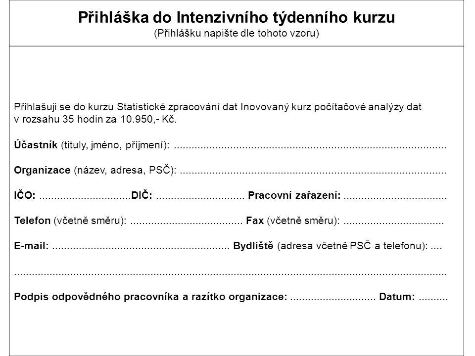 Přihláška do Intenzivního týdenního kurzu (Přihlášku napište dle tohoto vzoru) Přihlašuji se do kurzu Statistické zpracování dat Inovovaný kurz počíta