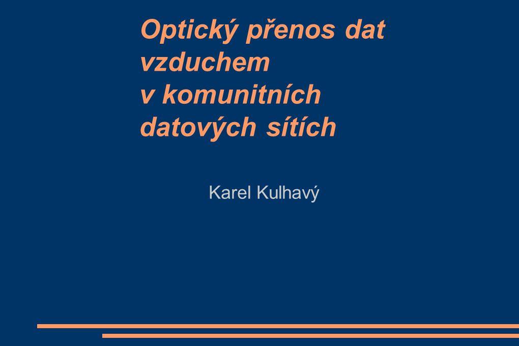 Optický přenos dat vzduchem v komunitních datových sítích Karel Kulhavý