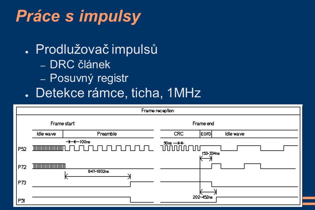 Práce s impulsy ● Prodlužovač impulsů – DRC článek – Posuvný registr ● Detekce rámce, ticha, 1MHz