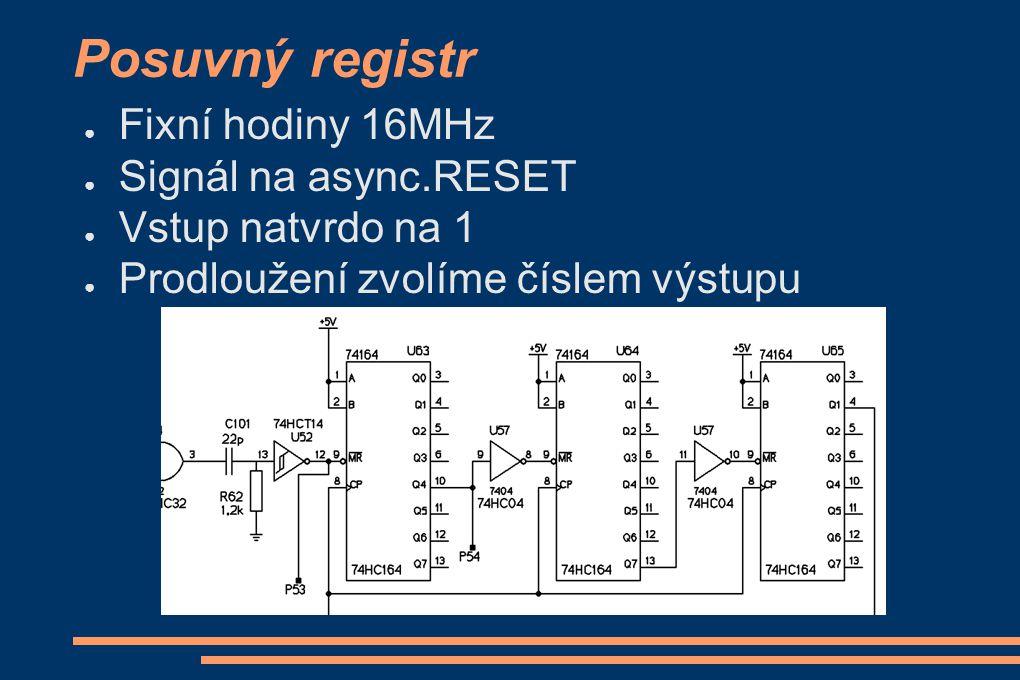 Posuvný registr ● Fixní hodiny 16MHz ● Signál na async.RESET ● Vstup natvrdo na 1 ● Prodloužení zvolíme číslem výstupu