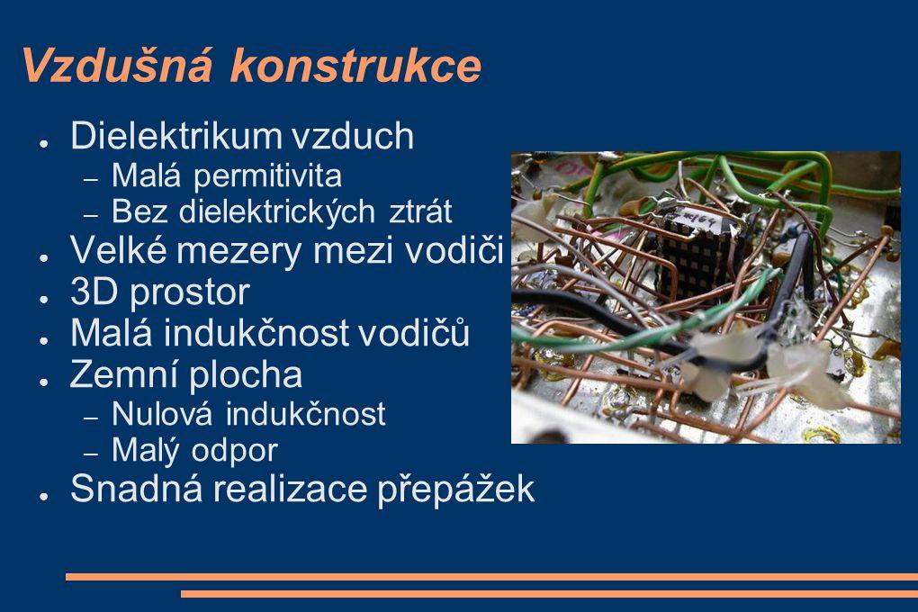 Vzdušná konstrukce ● Dielektrikum vzduch – Malá permitivita – Bez dielektrických ztrát ● Velké mezery mezi vodiči ● 3D prostor ● Malá indukčnost vodič