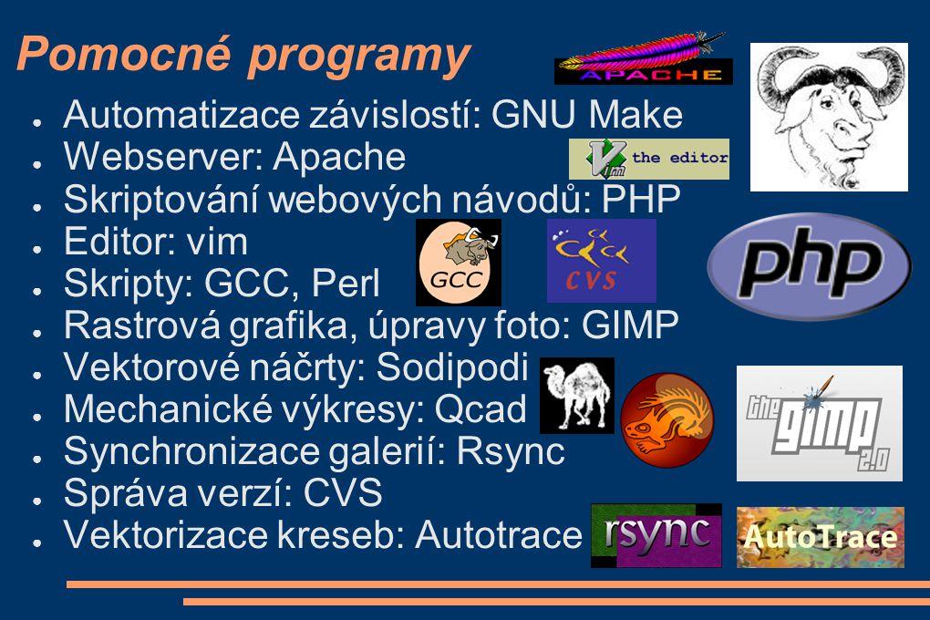 Pomocné programy ● Automatizace závislostí: GNU Make ● Webserver: Apache ● Skriptování webových návodů: PHP ● Editor: vim ● Skripty: GCC, Perl ● Rastr