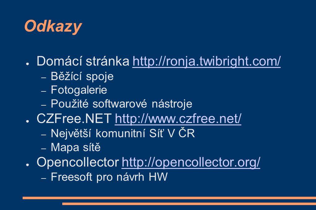 Odkazy ● Domácí stránka http://ronja.twibright.com/http://ronja.twibright.com/ – Běžící spoje – Fotogalerie – Použité softwarové nástroje ● CZFree.NET