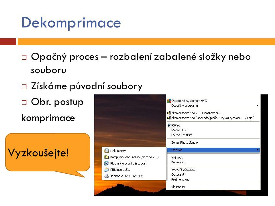 Dekomprimace  Opačný proces – rozbalení zabalené složky nebo souboru  Získáme původní soubory  Obr.
