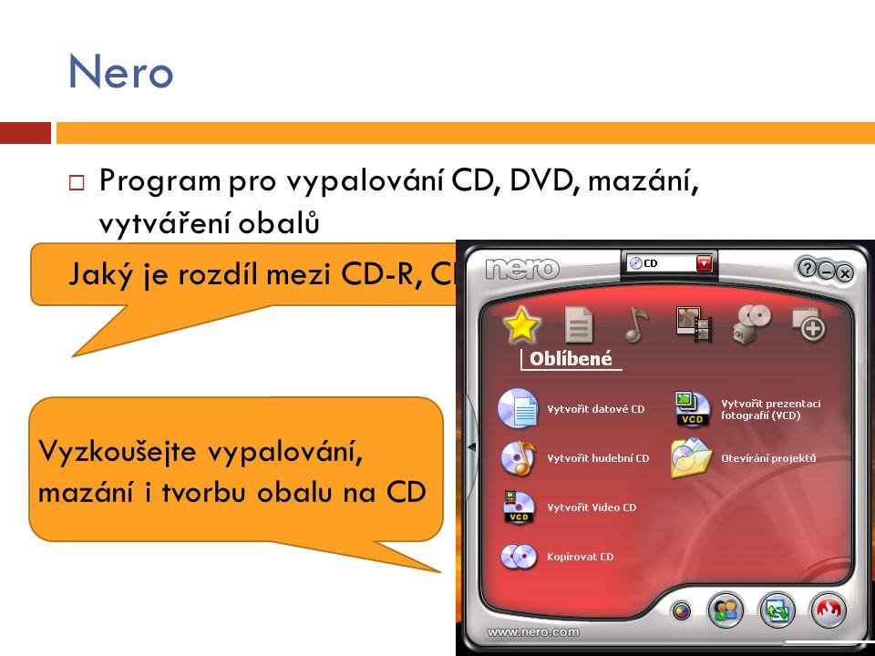 Nero  Program pro vypalování CD, DVD, mazání, vytváření obalů Jaký je rozdíl mezi CD-R, CD-RW.