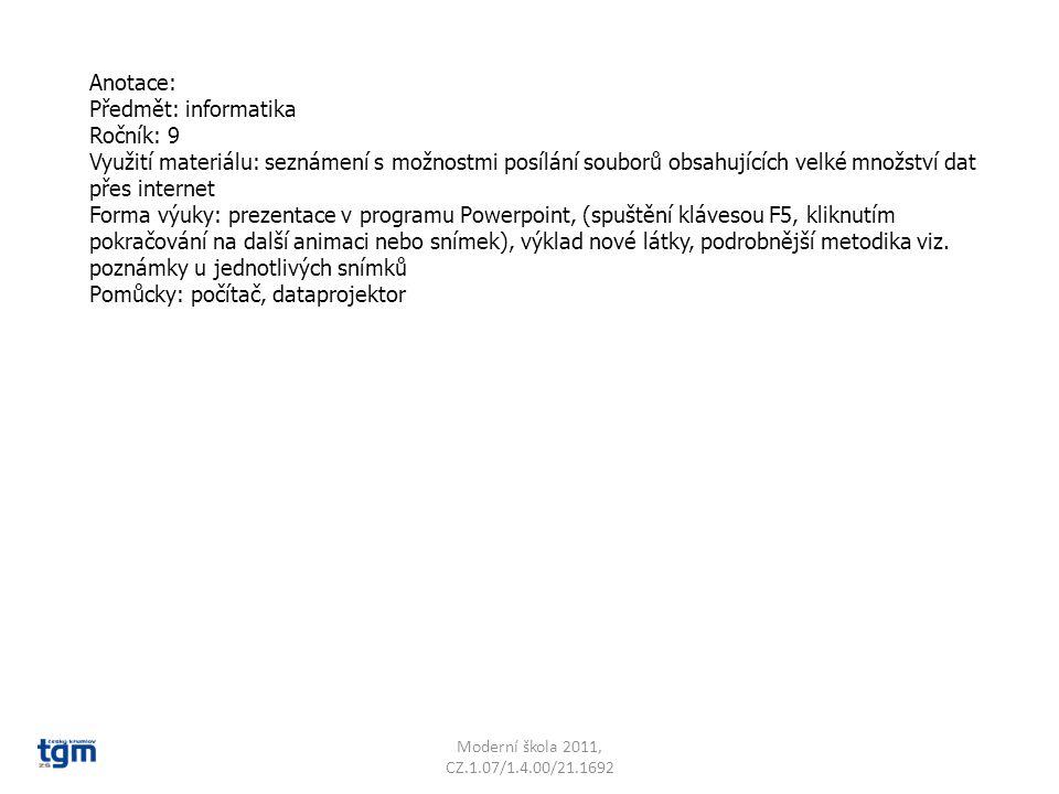Anotace: Předmět: informatika Ročník: 9 Využití materiálu: seznámení s možnostmi posílání souborů obsahujících velké množství dat přes internet Forma výuky: prezentace v programu Powerpoint, (spuštění klávesou F5, kliknutím pokračování na další animaci nebo snímek), výklad nové látky, podrobnější metodika viz.