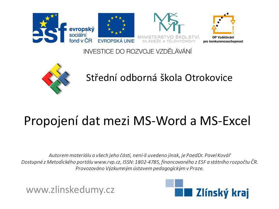 Propojení dat mezi MS-Word a MS-Excel Střední odborná škola Otrokovice www.zlinskedumy.cz Autorem materiálu a všech jeho částí, není-li uvedeno jinak, je PaedDr.