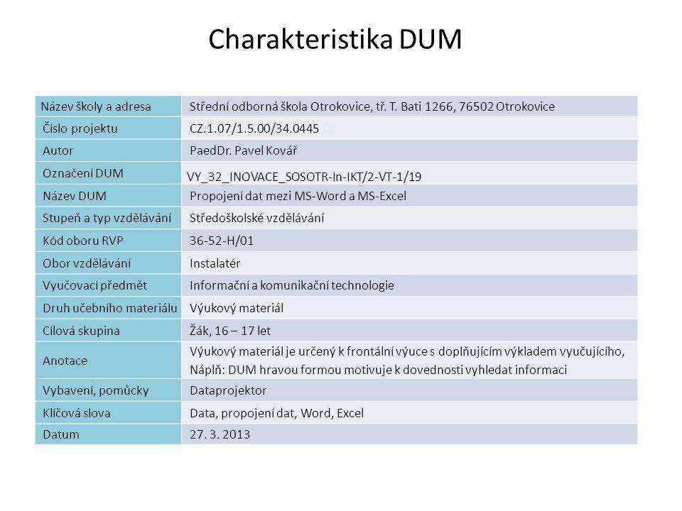 Propojení dat mezi MS-Word a MS-Excel Náplň výuky  Zopakování základních pravidel pro tvorbu tabulky v prostředí MS-Excel  Tvorba tabulky  MS-Word – text bude doplněn vložením tabulky vytvořené v MS-Excel  Aktivace služby datového propojení souborů  Uložení a test propojení souborů