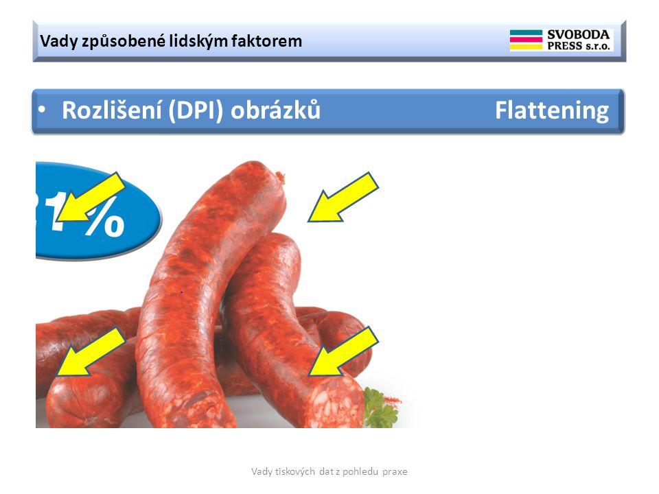 Vady způsobené lidským faktorem Vady tiskových dat z pohledu praxe Rozlišení (DPI) obrázků Flattening