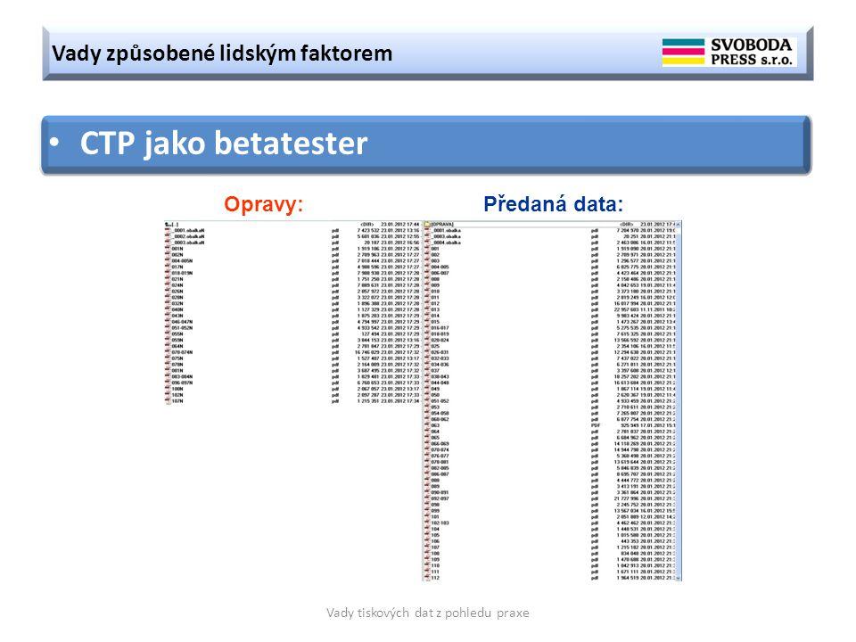 Vady způsobené lidským faktorem Vady tiskových dat z pohledu praxe CTP jako betatester Opravy: Předaná data: