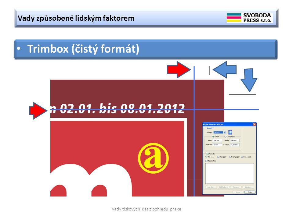 Vady způsobené lidským faktorem Vady tiskových dat z pohledu praxe Trimbox (čistý formát)