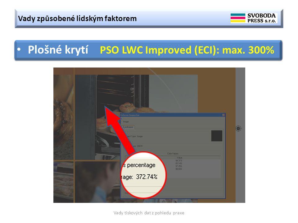 Vady způsobené lidským faktorem Vady tiskových dat z pohledu praxe Plošné krytí PSO LWC Improved (ECI): max. 300%