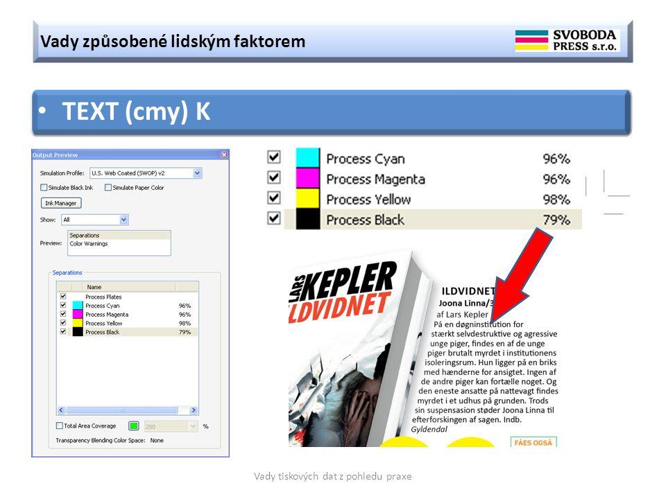 Vady způsobené lidským faktorem Vady tiskových dat z pohledu praxe TEXT (cmy) K