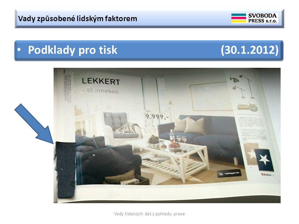 Vady způsobené lidským faktorem Vady tiskových dat z pohledu praxe Podklady pro tisk (30.1.2012)