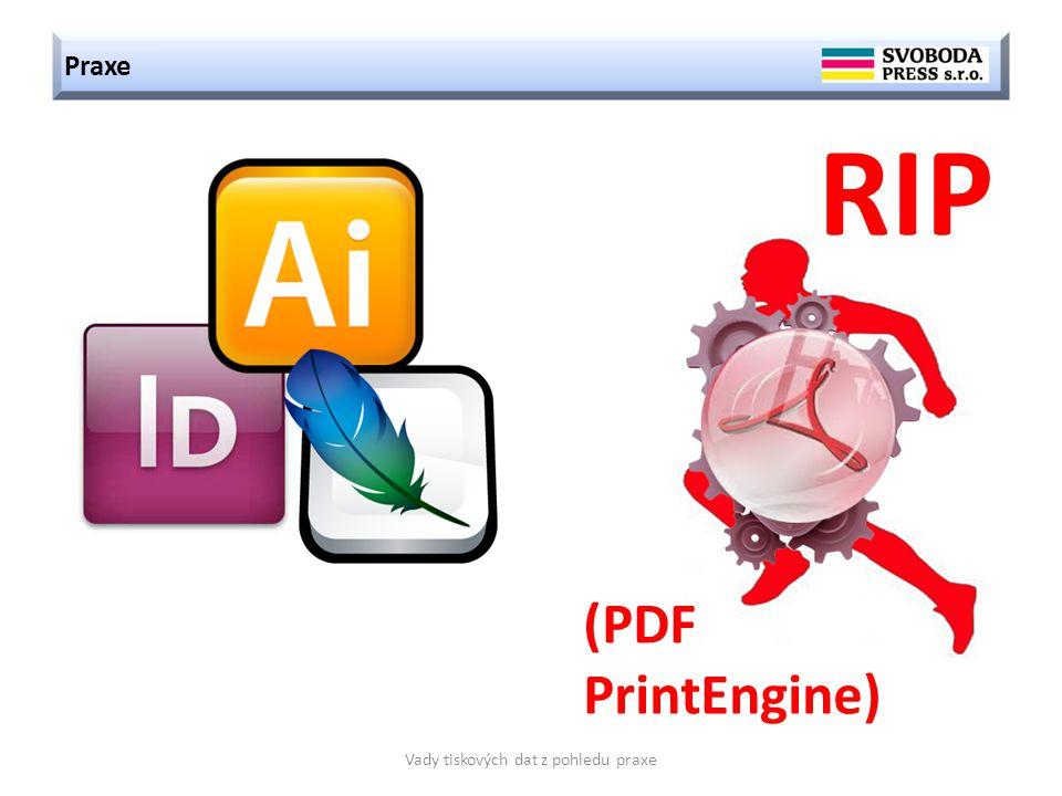 RIP (PDF PrintEngine) Praxe Vady tiskových dat z pohledu praxe