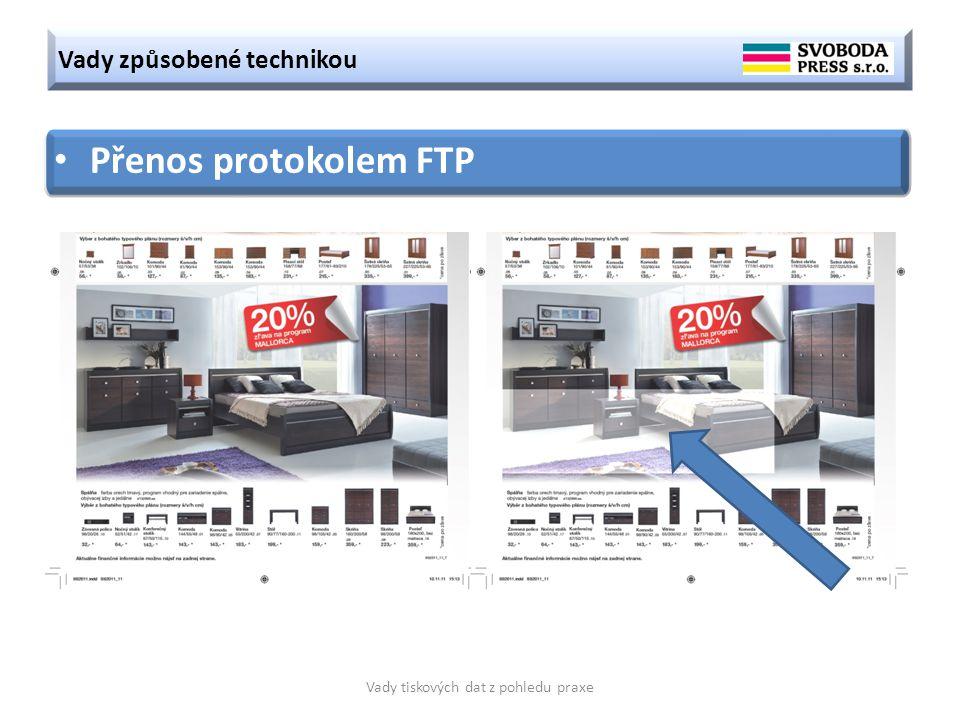 Vady způsobené technikou Vady tiskových dat z pohledu praxe Přenos protokolem FTP