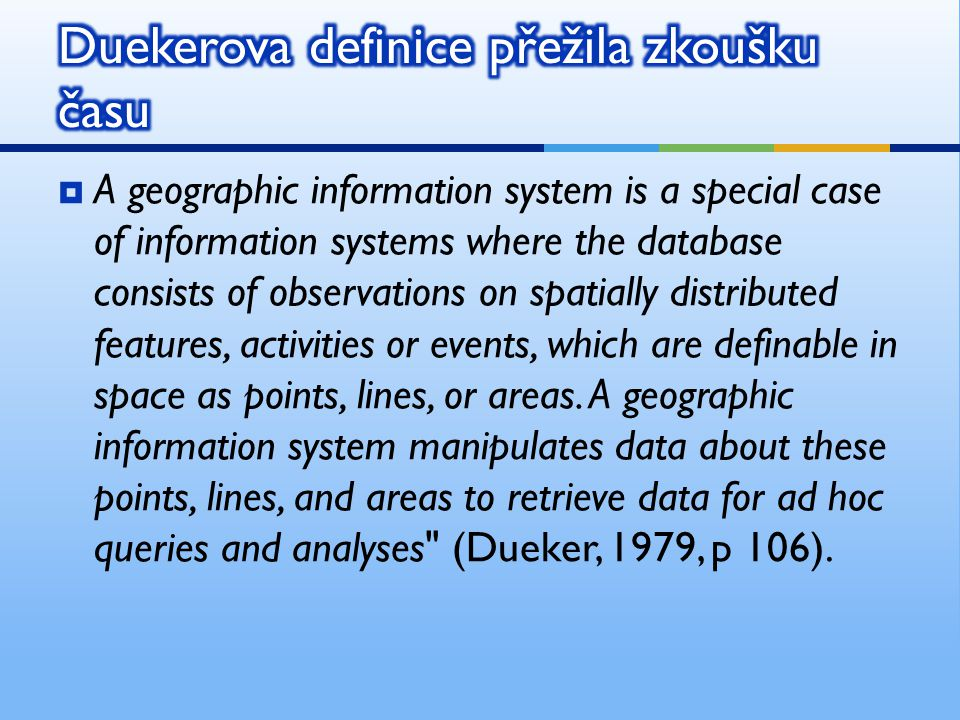  A geographic information system is a special case of information systems where the database consists of observations on spatially distributed features, activities or events, which are definable in space as points, lines, or areas.