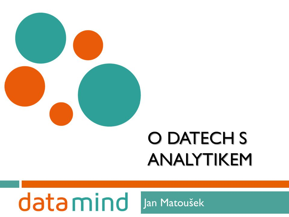 O DATECH S ANALYTIKEM Jan Matoušek 1