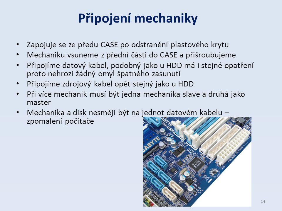 Připojení mechaniky Zapojuje se ze předu CASE po odstranění plastového krytu Mechaniku vsuneme z přední části do CASE a přišroubujeme Připojíme datový