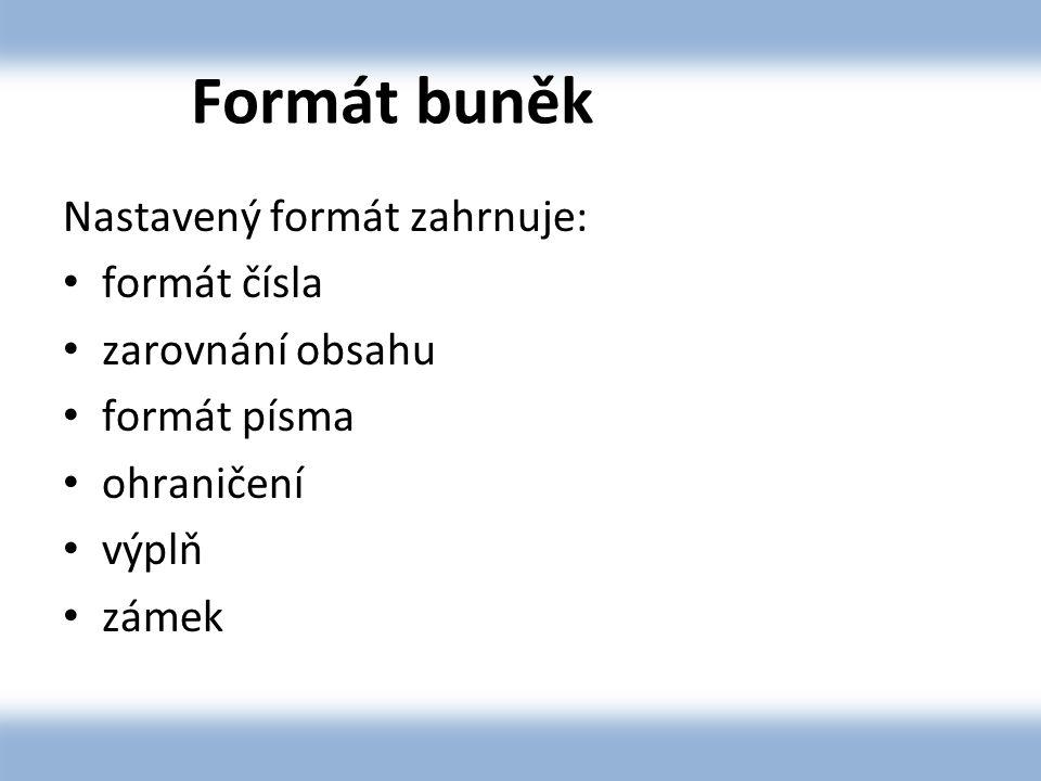 Formát buněk Nastavený formát zahrnuje: formát čísla zarovnání obsahu formát písma ohraničení výplň zámek