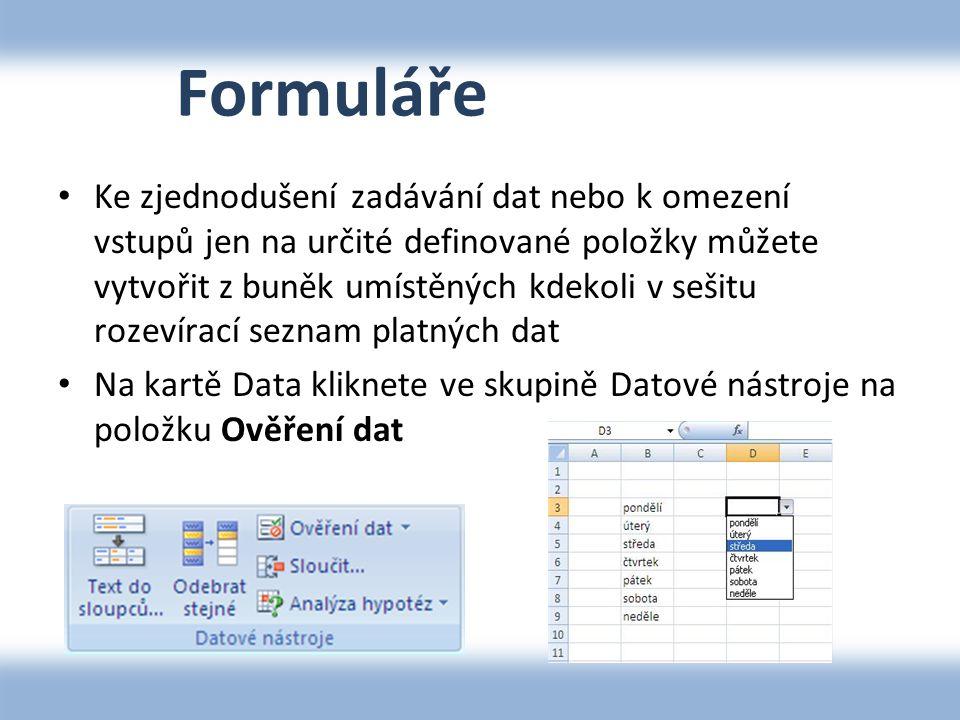 Formuláře Ke zjednodušení zadávání dat nebo k omezení vstupů jen na určité definované položky můžete vytvořit z buněk umístěných kdekoli v sešitu rozevírací seznam platných dat Na kartě Data kliknete ve skupině Datové nástroje na položku Ověření dat