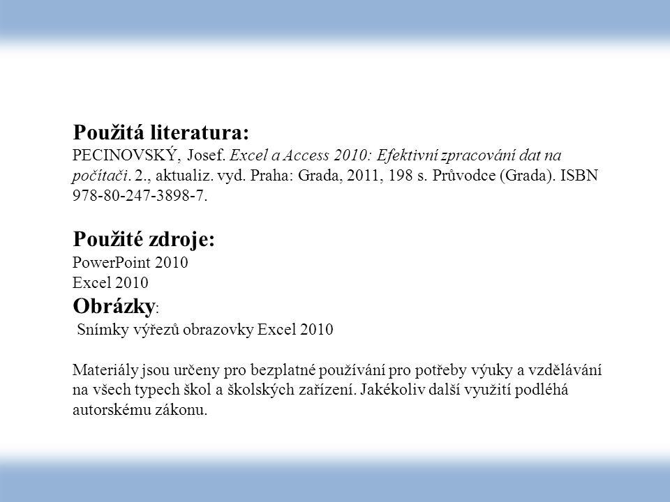 Použitá literatura: PECINOVSKÝ, Josef. Excel a Access 2010: Efektivní zpracování dat na počítači.