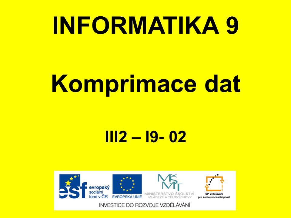INFORMATIKA 9 Komprimace dat III2 – I9- 02