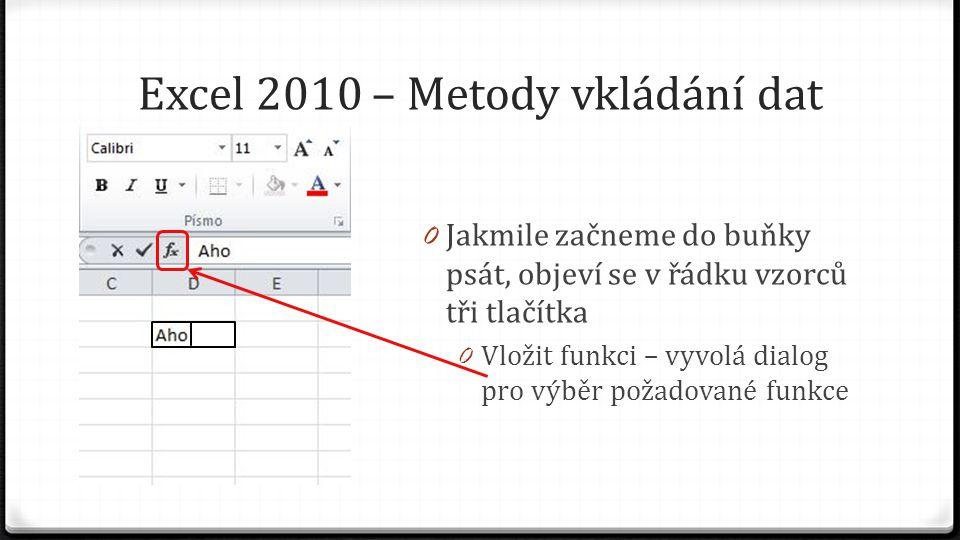 Excel 2010 – Metody vkládání dat 0 Jakmile začneme do buňky psát, objeví se v řádku vzorců tři tlačítka 0 Vložit funkci – vyvolá dialog pro výběr požadované funkce