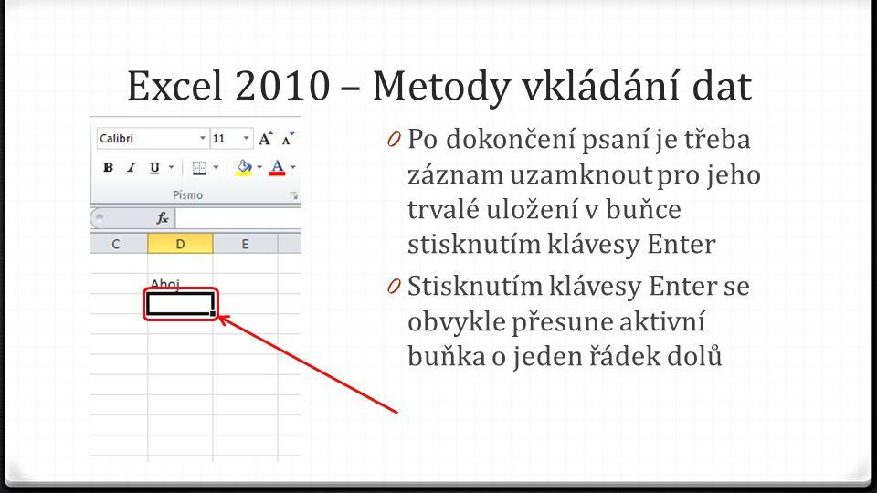 Excel 2010 – Metody vkládání dat 0 Po dokončení psaní je třeba záznam uzamknout pro jeho trvalé uložení v buňce stisknutím klávesy Enter 0 Stisknutím klávesy Enter se obvykle přesune aktivní buňka o jeden řádek dolů