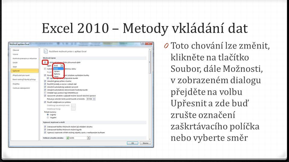 Excel 2010 – Metody vkládání dat 0 Toto chování lze změnit, klikněte na tlačítko Soubor, dále Možnosti, v zobrazeném dialogu přejděte na volbu Upřesnit a zde buď zrušte označení zaškrtávacího políčka nebo vyberte směr
