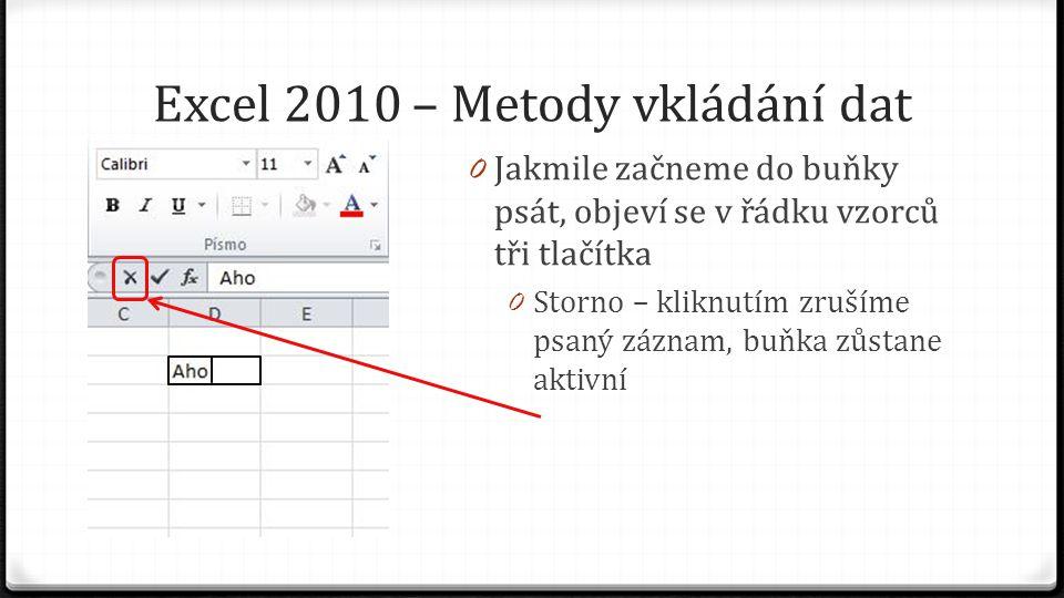 Excel 2010 – Metody vkládání dat 0 Jakmile začneme do buňky psát, objeví se v řádku vzorců tři tlačítka 0 Storno – kliknutím zrušíme psaný záznam, buňka zůstane aktivní