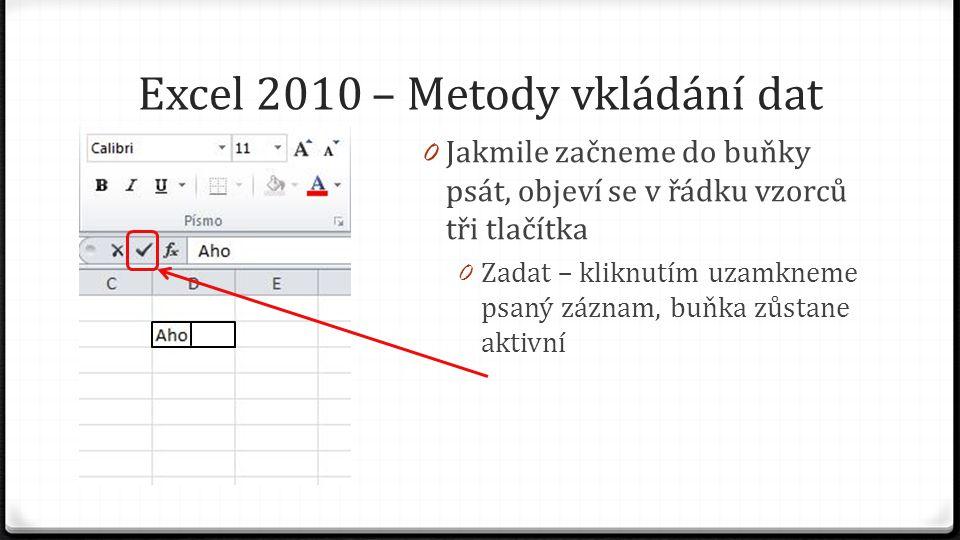 Excel 2010 – Metody vkládání dat 0 Jakmile začneme do buňky psát, objeví se v řádku vzorců tři tlačítka 0 Zadat – kliknutím uzamkneme psaný záznam, buňka zůstane aktivní