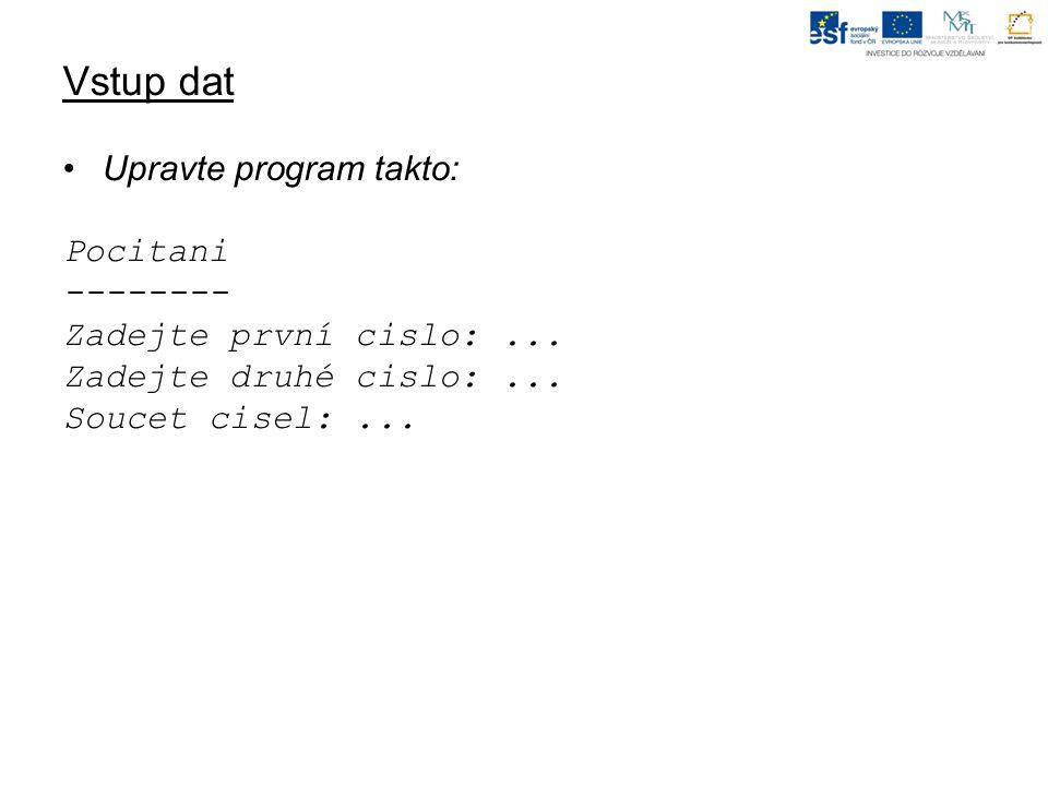 Vstup dat Upravte program takto: Pocitani -------- Zadejte první cislo:...