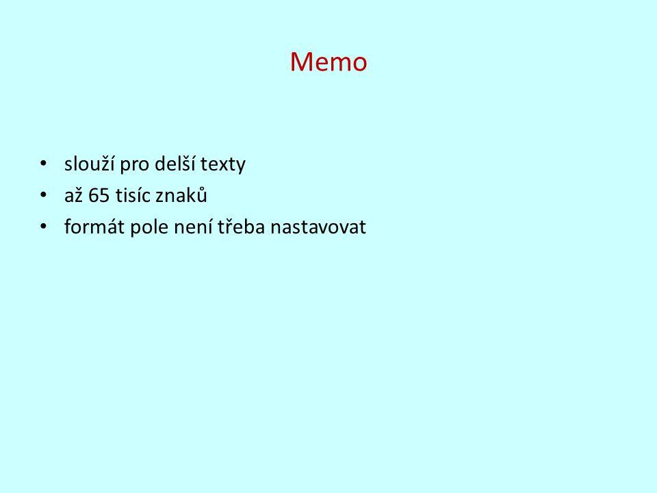 Memo slouží pro delší texty až 65 tisíc znaků formát pole není třeba nastavovat