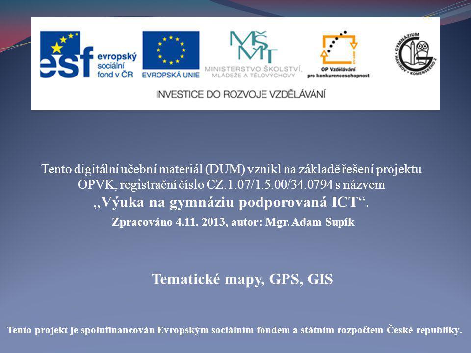 Tematické mapy, GPS, GIS Tento digitální učební materiál (DUM) vznikl na základě řešení projektu OPVK, registrační číslo CZ.1.07/1.5.00/34.0794 s názv