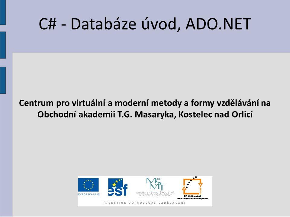 C# - Databáze úvod, ADO.NET Centrum pro virtuální a moderní metody a formy vzdělávání na Obchodní akademii T.G. Masaryka, Kostelec nad Orlicí
