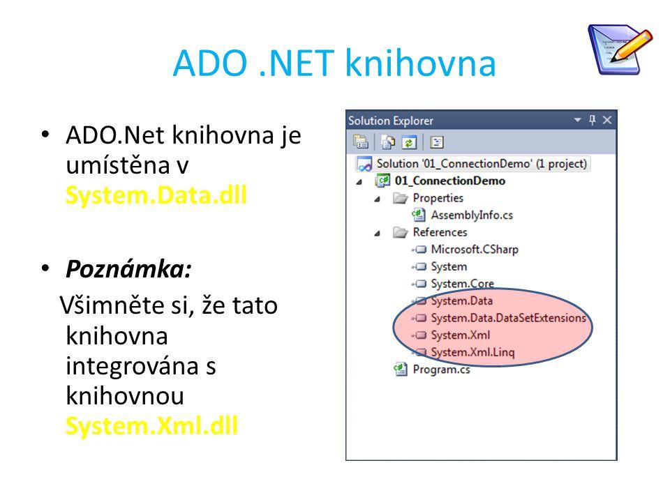ADO.NET knihovna ADO.Net knihovna je umístěna v System.Data.dll Poznámka: Všimněte si, že tato knihovna integrována s knihovnou System.Xml.dll