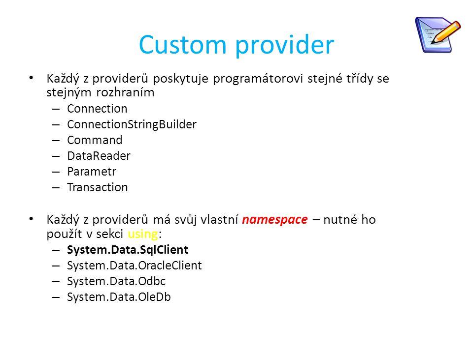 Custom provider Každý z providerů poskytuje programátorovi stejné třídy se stejným rozhraním – Connection – ConnectionStringBuilder – Command – DataRe