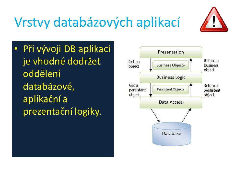 Vrstvy databázových aplikací Při vývoji DB aplikací je vhodné dodržet oddělení databázové, aplikační a prezentační logiky.