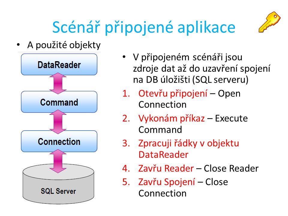 Scénář připojené aplikace A použité objekty V připojeném scénáři jsou zdroje dat až do uzavření spojení na DB úložišti (SQL serveru) 1.Otevřu připojen