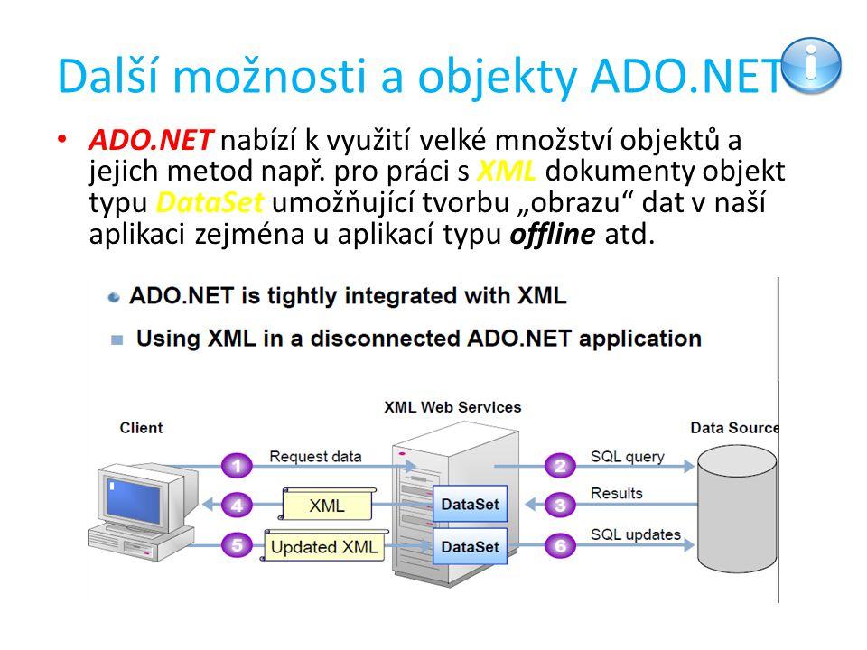 Další možnosti a objekty ADO.NET ADO.NET nabízí k využití velké množství objektů a jejich metod např. pro práci s XML dokumenty objekt typu DataSet um
