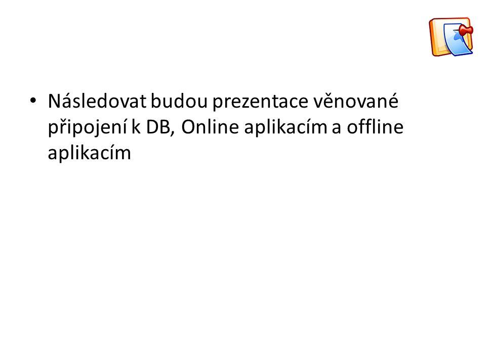 Následovat budou prezentace věnované připojení k DB, Online aplikacím a offline aplikacím