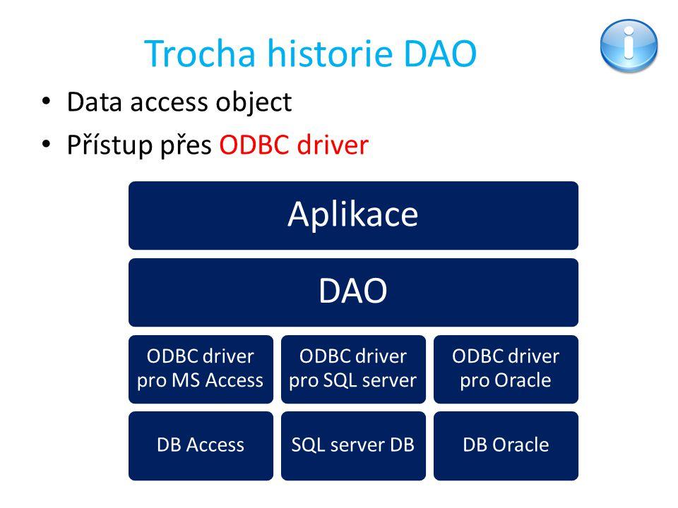 Trocha historie DAO Data access object Přístup přes ODBC driver AplikaceDAO ODBC driver pro MS Access DB Access ODBC driver pro SQL server SQL server