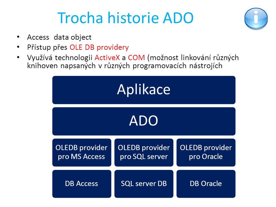 Trocha historie ADO Access data object Přístup přes OLE DB providery Využívá technologii ActiveX a COM (možnost linkování různých knihoven napsaných v