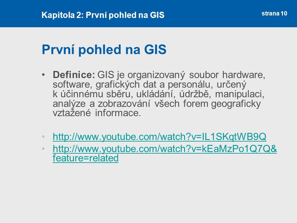 strana 10 První pohled na GIS Definice: GIS je organizovaný soubor hardware, software, grafických dat a personálu, určený k účinnému sběru, ukládání,