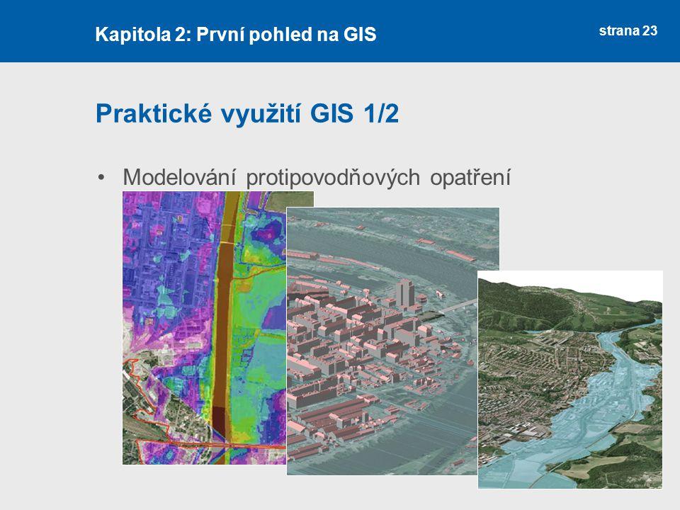strana 23 Praktické využití GIS 1/2 Modelování protipovodňových opatření Kapitola 2: První pohled na GIS