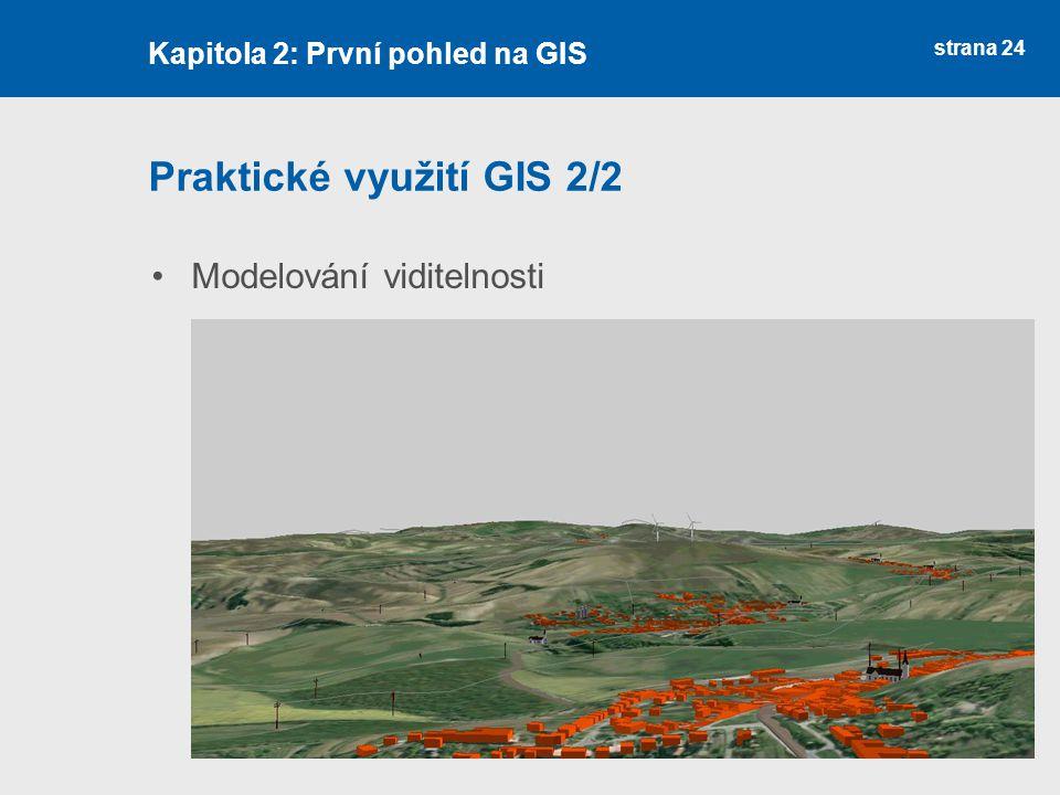 strana 24 Praktické využití GIS 2/2 Modelování viditelnosti Kapitola 2: První pohled na GIS