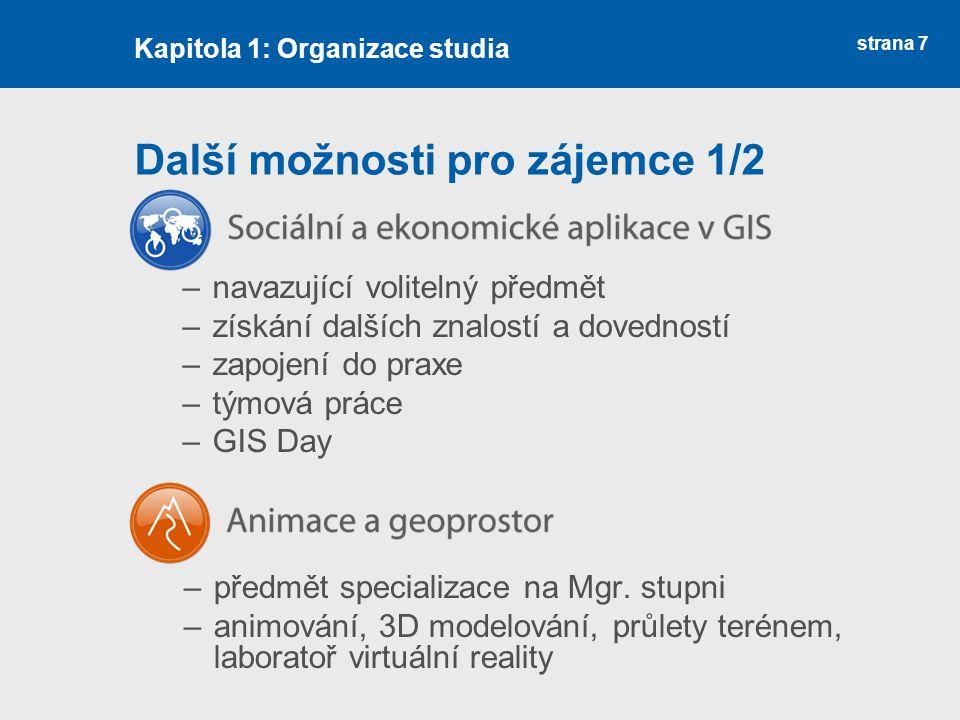 strana 7 Další možnosti pro zájemce 1/2 –navazující volitelný předmět –získání dalších znalostí a dovedností –zapojení do praxe –týmová práce –GIS Day