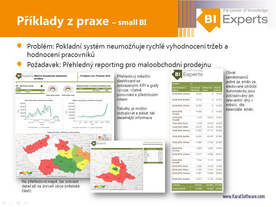 Problém: Pokladní systém neumožňuje rychlé vyhodnocení tržeb a hodnocení pracovníků Požadavek: Přehledný reporting pro maloobchodní prodejnu Příklady